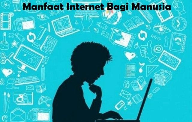 Manfaat Internet Bagi Manusia