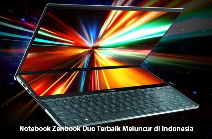Notebook Zenbook Duo Terbaik Meluncur di Indonesia