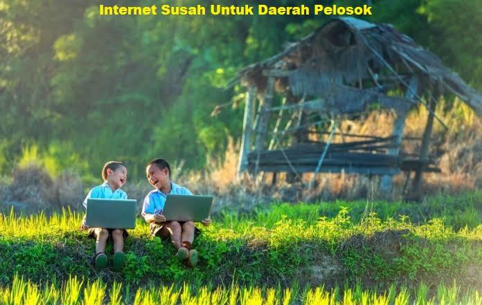 Internet Susah Untuk Daerah Pelosok