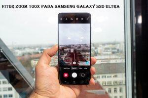 Fitur Zoom 100x Pada Samsung Galaxy S20 Ultra