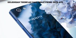Kelebihan Terbesar Dari Smartphone Oppo A53