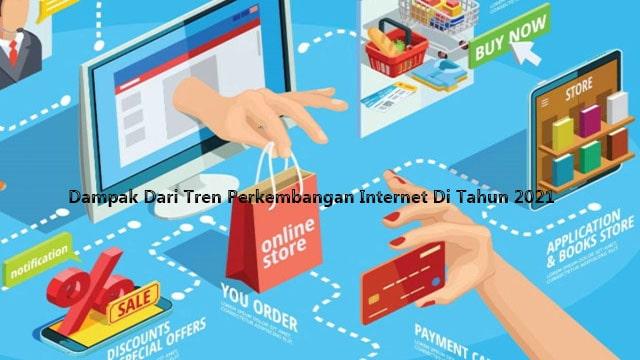 Dampak Dari Tren Perkembangan Internet Di Tahun 2021